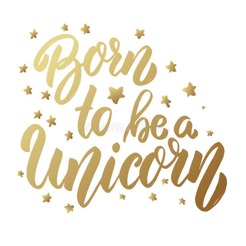 Geboren een eenhoorn te zijn Het van letters voorzien uitdrukking op lichte achtergrond Ontwerpelement voor kaart, banner, affich stock illustratie