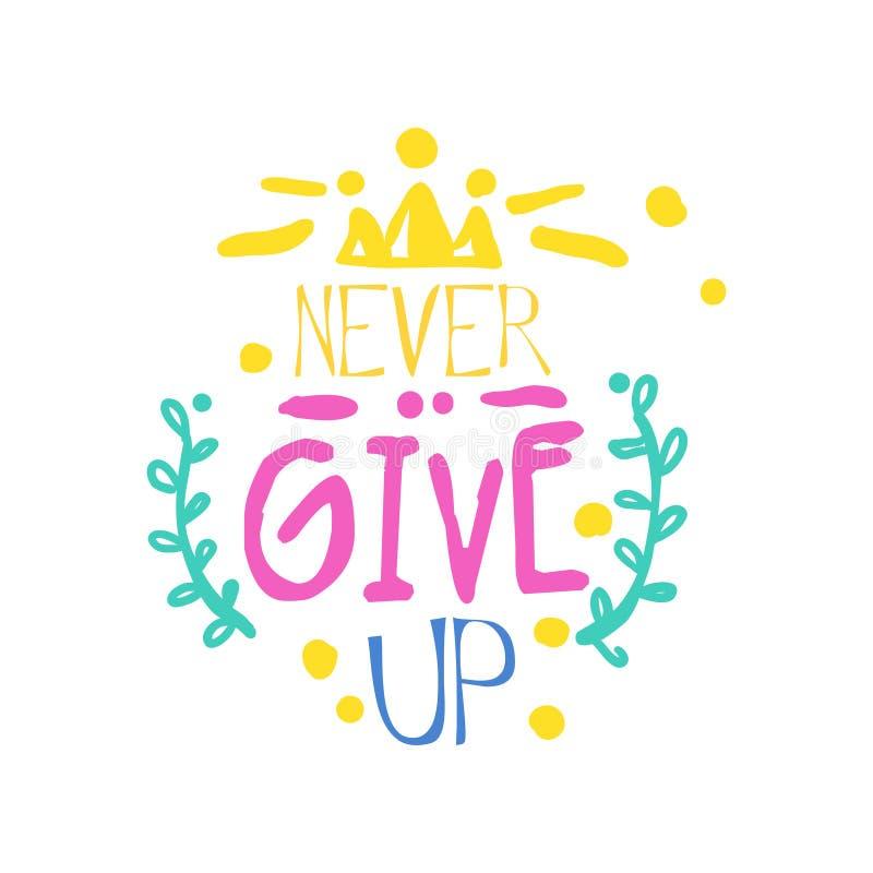 Geef nooit positieve slogan, hand geschreven op het van letters voorzien motievencitaat kleurrijke vectorillustratie vector illustratie