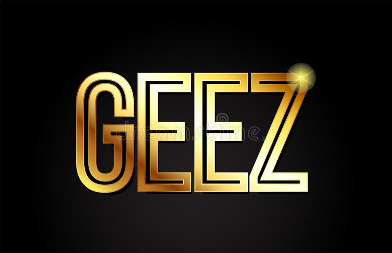 Geez word text typography gold golden design logo icon. Geez word typography design in gold or golden color suitable for logo, banner or text design stock illustration