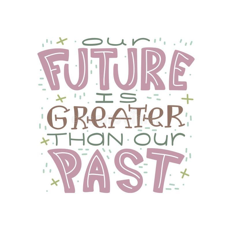 Gekritzel, das Zitat beschriftet - unsere Zukunft ist größer als unsere Vergangenheit stock abbildung