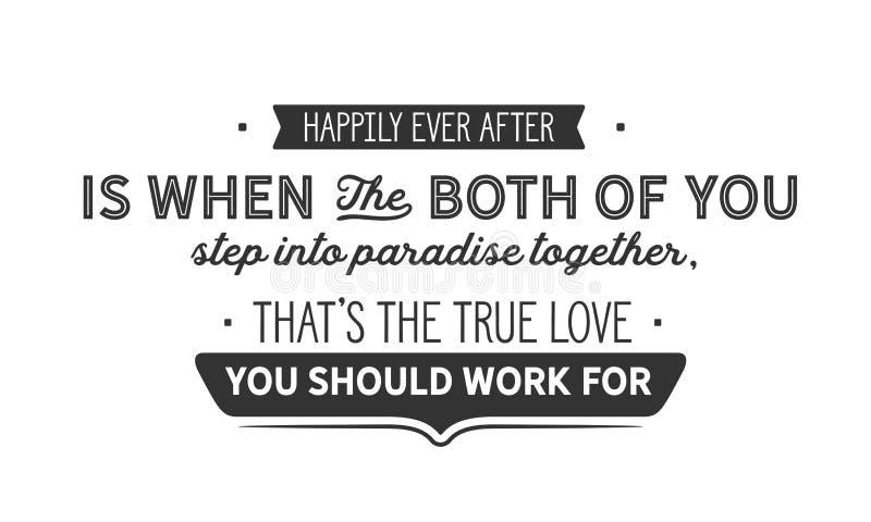 Gelukkig ooit na is wanneer allebei van u stap samen in paradijs, that's de ware liefde u zou moeten werken voor stock illustratie