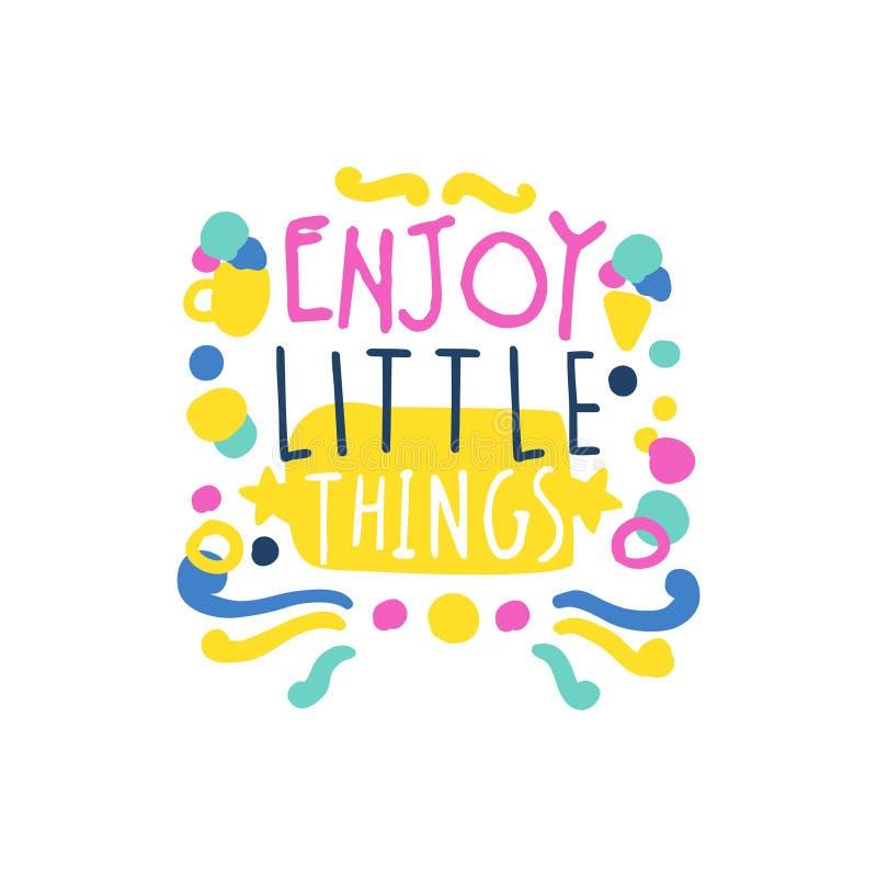 Geniet van kleine dingen positieve slogan, hand geschreven het van letters voorzien motievencitaat kleurrijke vectorillustratie royalty-vrije illustratie