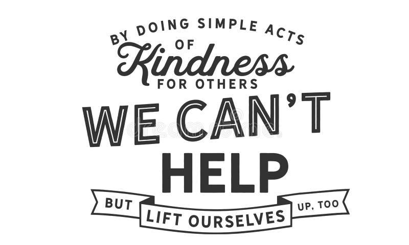 Genom att göra enkla handlingar av vänlighet för andra stock illustrationer