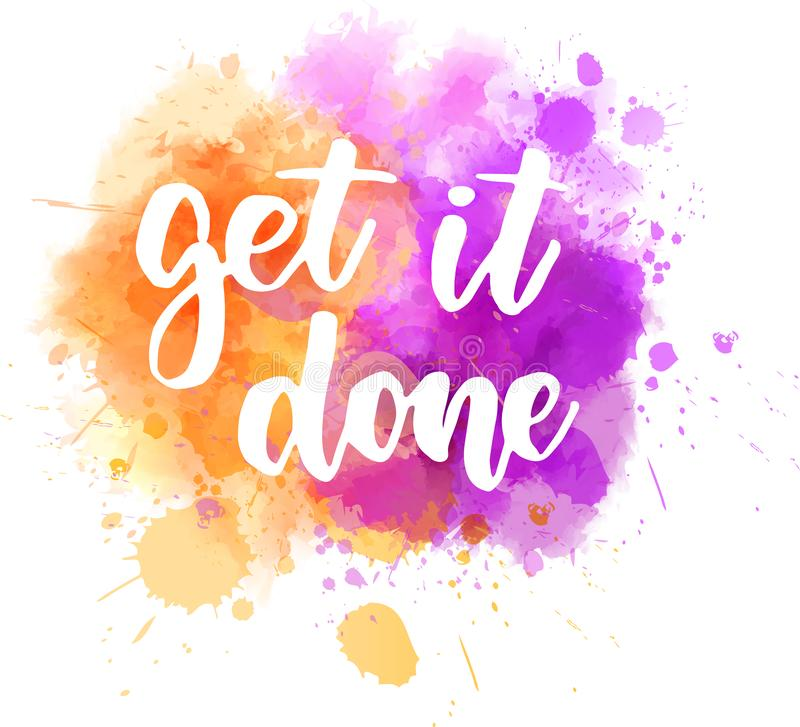 Get it done lettering. Get it done - handwritten lettering on watercolor splash. Inspirational calligraphy handlettering royalty free illustration