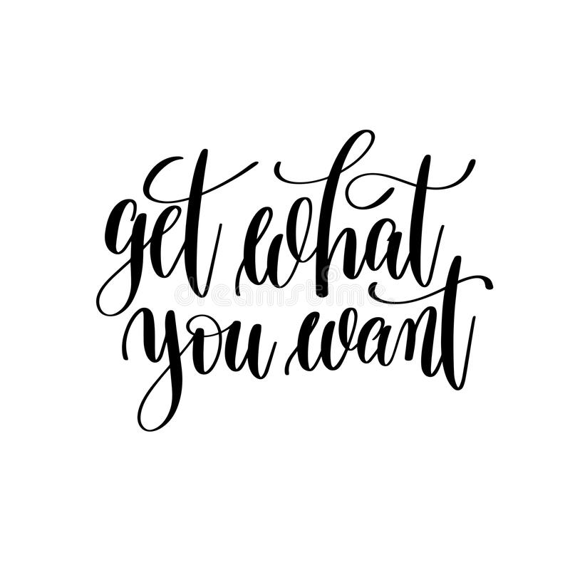 Get what you want black and white hand written lettering positive quote. Inspirational and motivational slogan, calligraphy vector illustration stock illustration