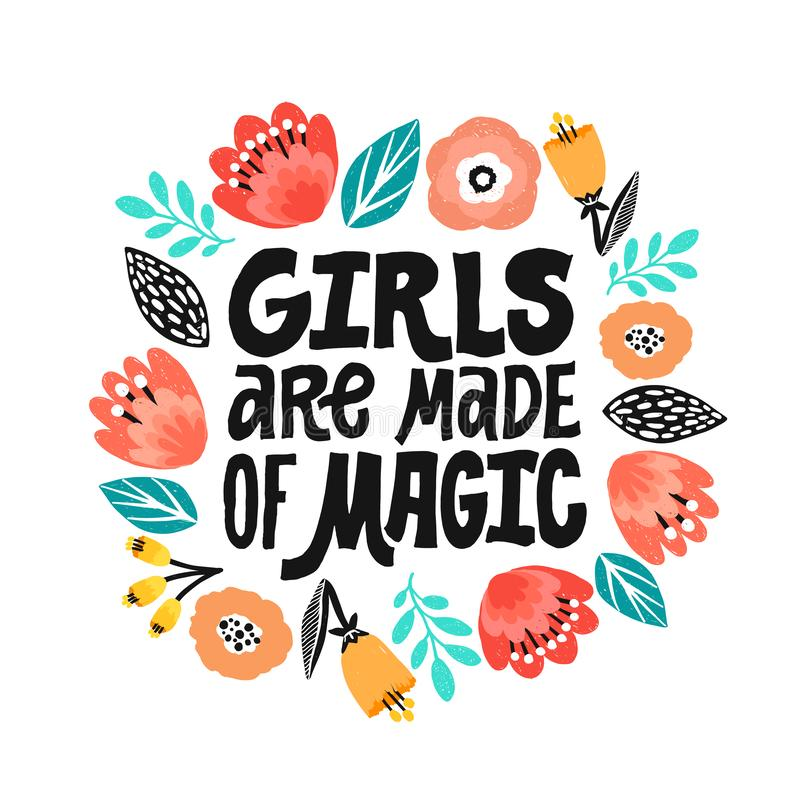 Girls are made of magic - hand written lettering quote, handdrawn flowers illustration. Feminism quote made in vector. Woman motivational slogan stock illustration