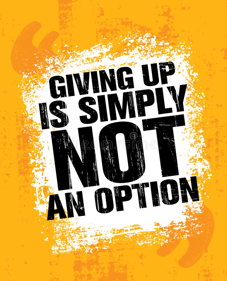 Giving Up Is Simply Not An Option. Sport Inspiring Workout and Fitness Gym Motivation Quote Illustration. Rough Creative Vector Typography Grunge Wall Poster royalty free illustration