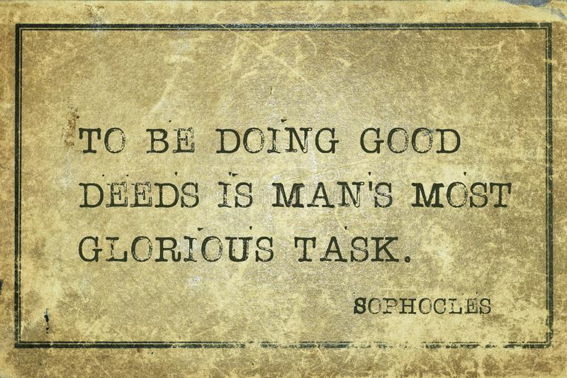 Glorious task Sophocles. To be doing good deeds is man`s most glorious task - ancient Greek philosopher Sophocles quote printed on grunge vintage cardboard vector illustration