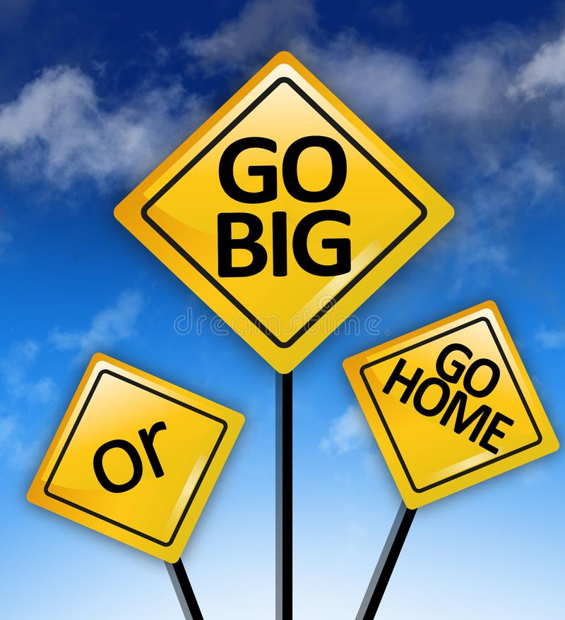 Go big or go home, motivational quote on yellow road sign royalty free illustration