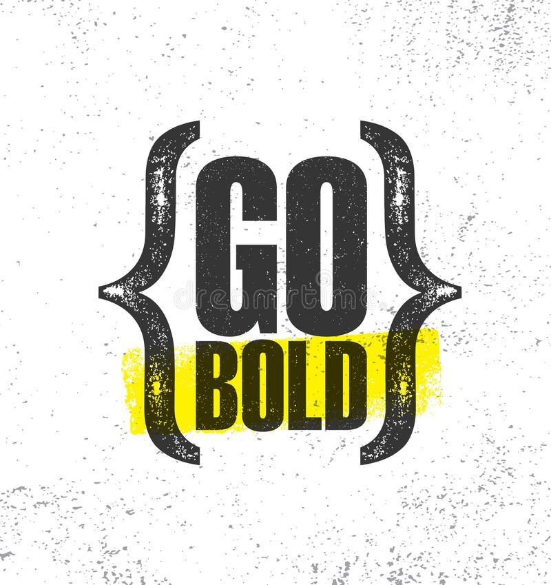 Go Bold. Inspiring Creative Motivation Quote Poster Template. Vector Typography Banner Design Concept On Grunge Texture. Rough Background stock illustration