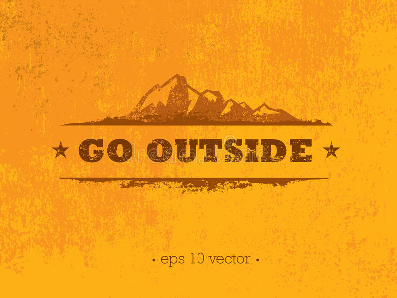 Go Outside. Adventure Mountain Hike Creative Motivation Concept. Vector Outdoor Design. On Rough Distressed Background royalty free illustration