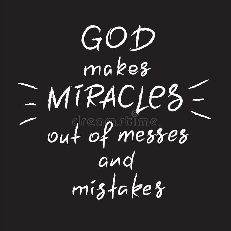 God makes miracles out of messes and mistakes -motivational quote lettering, religious poster. Print for poster, prayer book, church leaflet, t-shirt, postcard royalty free illustration