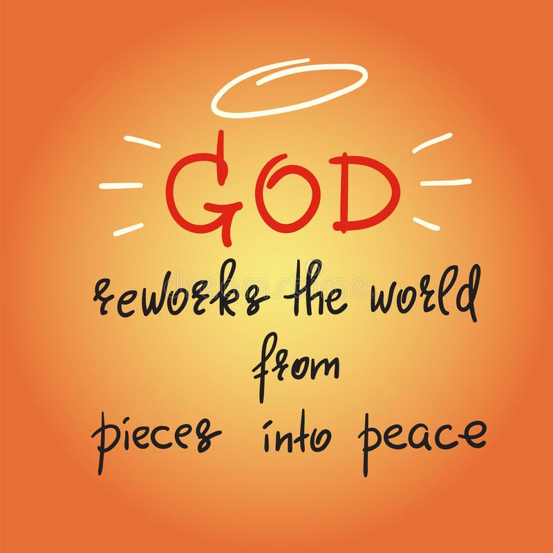 God reworks the world from pieces into peace - motivational quote lettering, religious poster. Print for poster, prayer book, church leaflet, t-shirt, postcard stock illustration