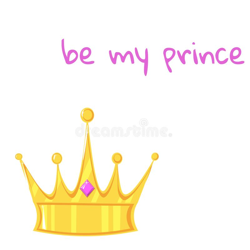 Gold crown with precious stone on white background. With the inscription be my prince royalty free illustration