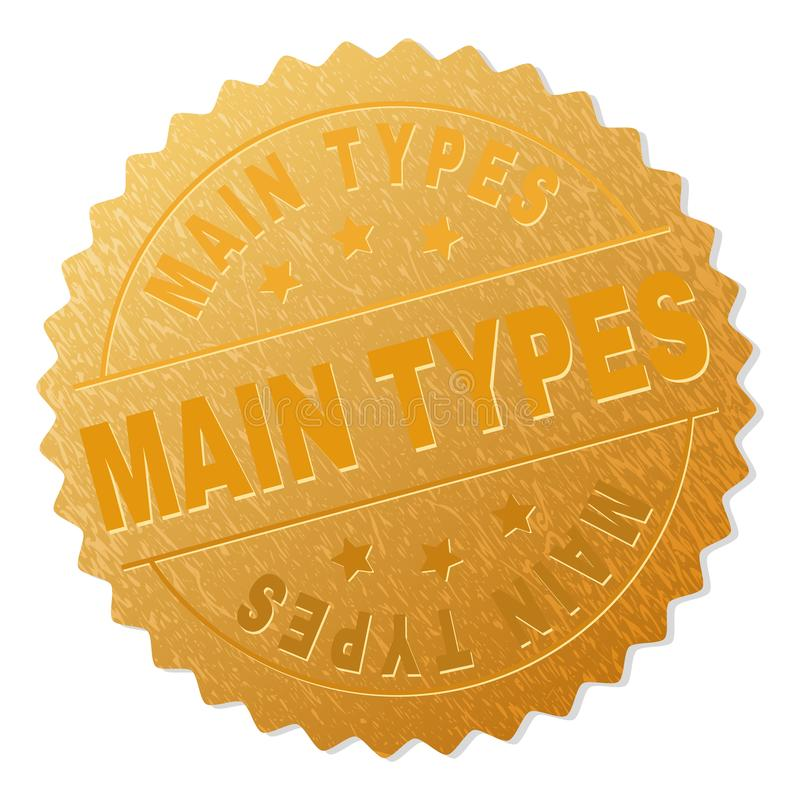 Golden MAIN TYPES Badge Stamp. MAIN TYPES gold stamp seal. Vector golden medal with MAIN TYPES text. Text labels are placed between parallel lines and on circle royalty free illustration