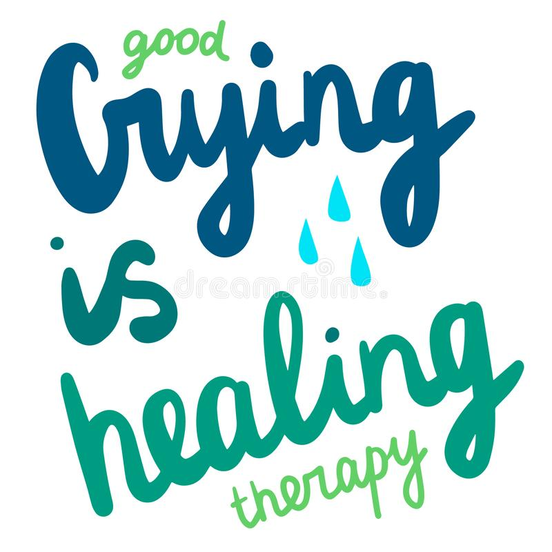 Good crying is healing therapy hand drawn lettering with tears stock illustration