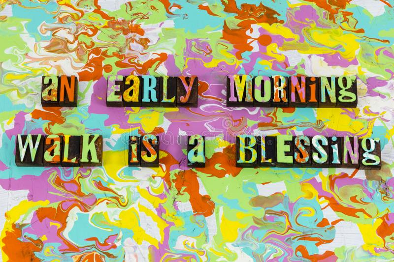 Good early morning enjoy life. Letterpress typography message positive thinking attitude enjoyment happy happiness nature natural day walk together blessing royalty free stock images