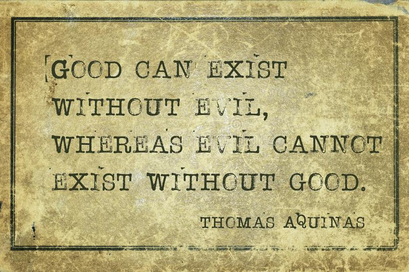 Good and evil Aquinas. Good can exist without evil, whereas evil cannot exist without good - quote of ancient Italian priest, theologian and philosopher Thomas royalty free illustration