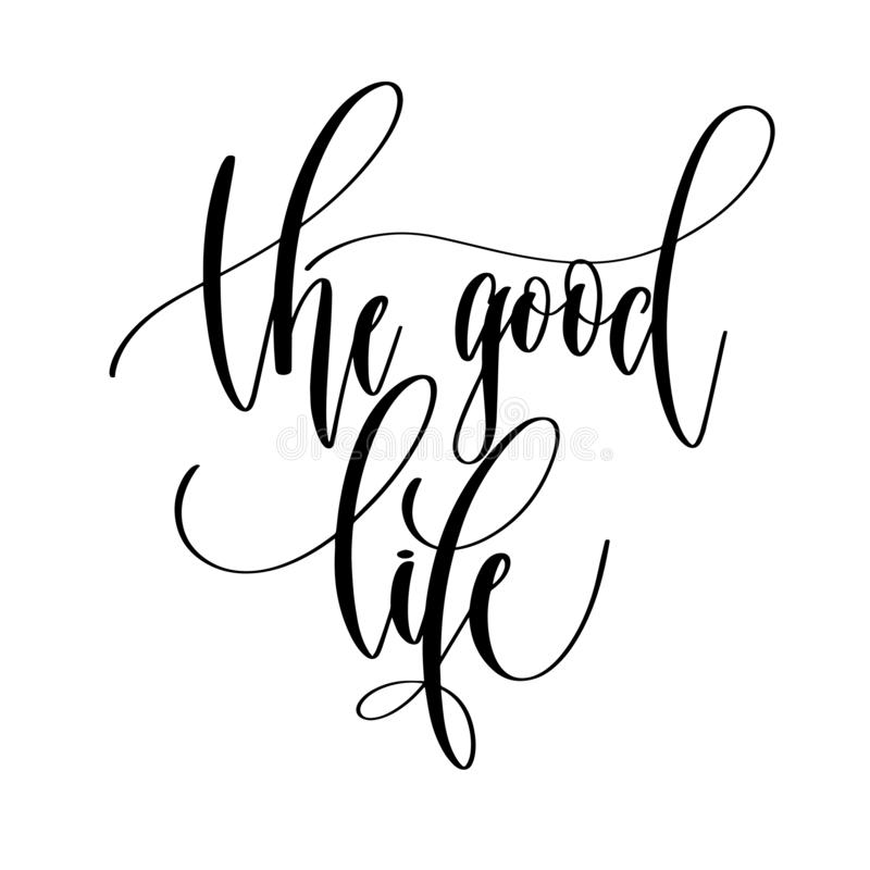 The good life - hand lettering overlay typography element. Motivation and inspiration positive quote, calligraphy vector illustration royalty free illustration