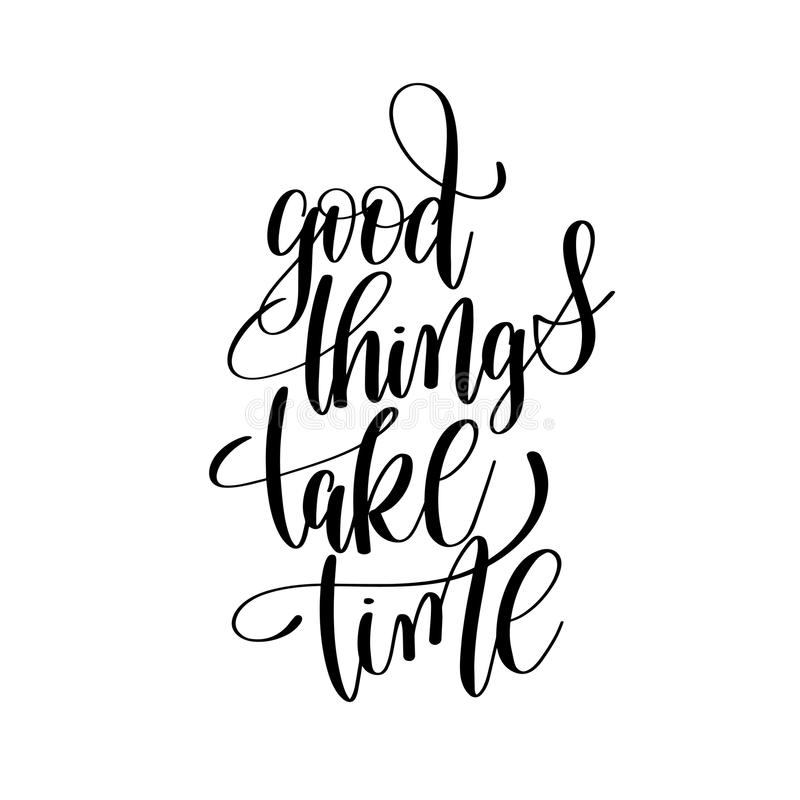 Good things take time black and white hand written