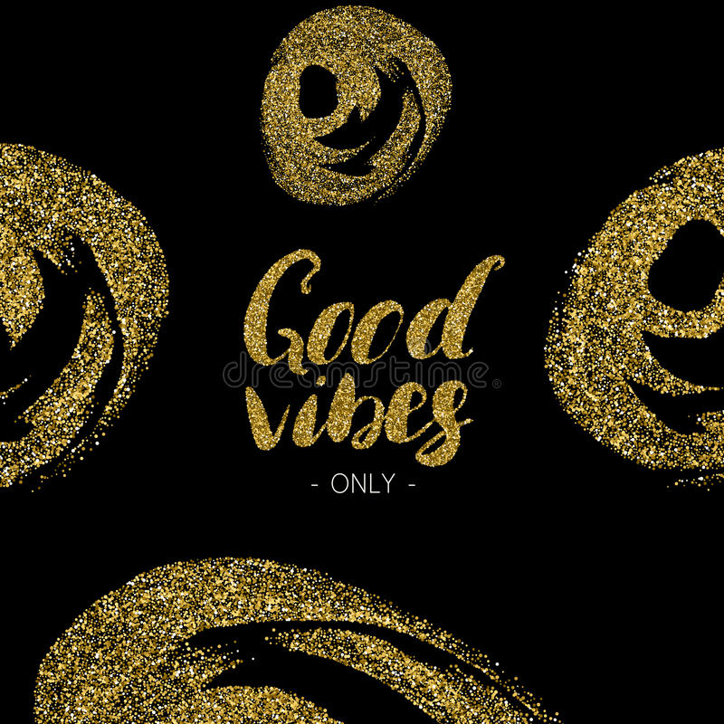 Good vibes only - hand drawn brush pen ink modern calligraphy with gold glitter texture. Good vibes only - hand drawn brush pen ink modern calligraphy with the stock illustration