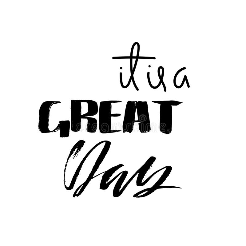 It is a great day. Dry brush calligraphy motivational phrase. Handwritten dry brush lettering for print and posters royalty free illustration