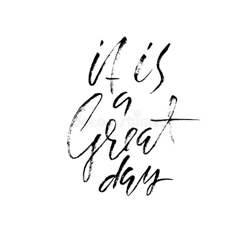 It is a great day. Inspirational and motivational quotes. Hand painted brush lettering. Handwritten lettering inscription. royalty free illustration