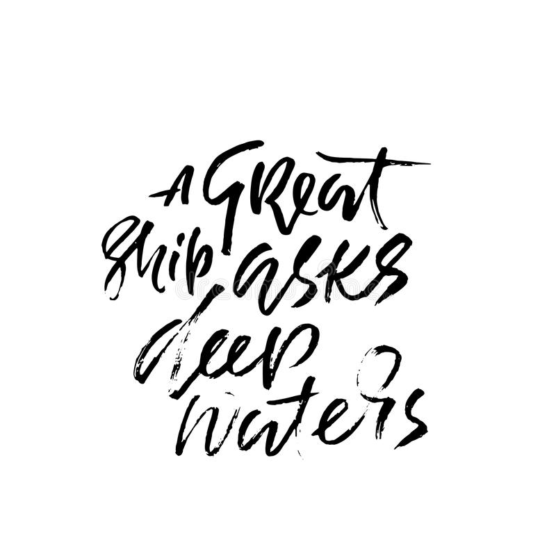 A great ship asks deep waters. Hand drawn dry brush lettering. Ink illustration. Modern calligraphy phrase. Vector. Illustration vector illustration