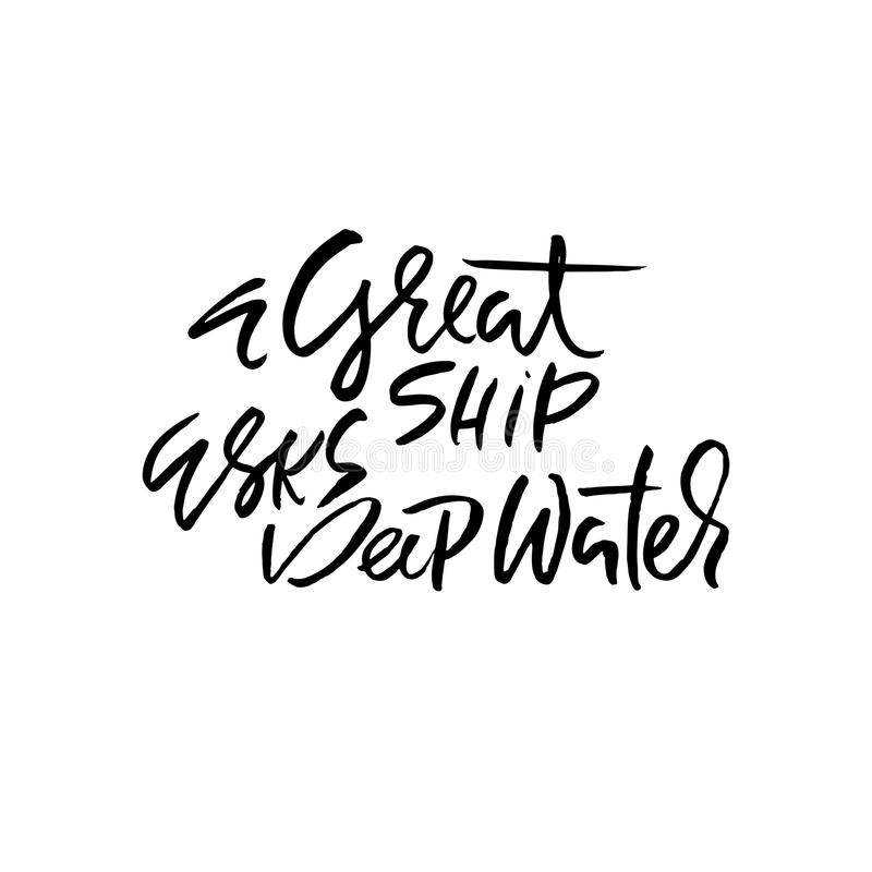 A great ship asks deep waters. Hand drawn dry brush lettering. Ink illustration. Modern calligraphy phrase. Vector. Illustration stock illustration