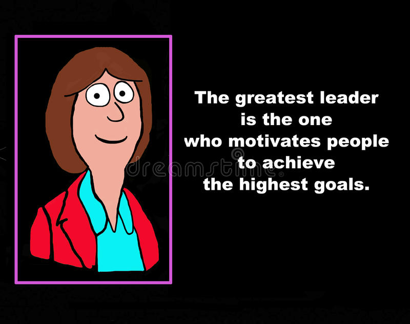The Greatest Leader. Business illustration showing a businesswoman with the words, 'The greatest leader is the one who motivates people to achieve the highest stock illustration