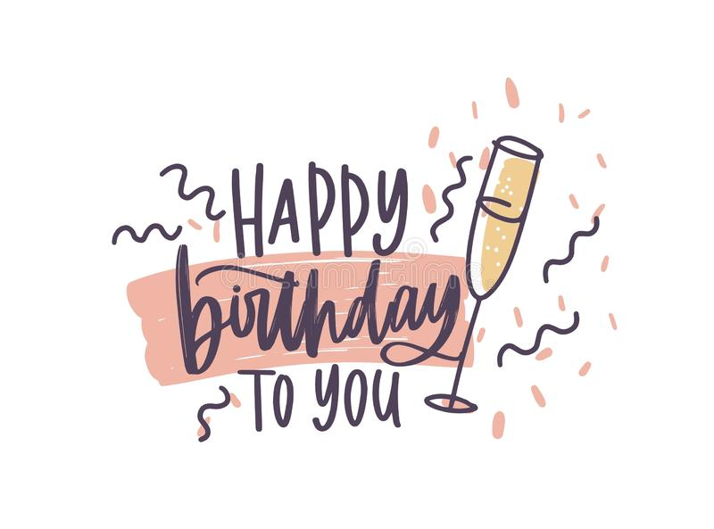 Greeting card or postcard template with Happy Birthday To You wish handwritten with elegant cursive font decorated by. Confetti and glass of champagne. Vector royalty free illustration