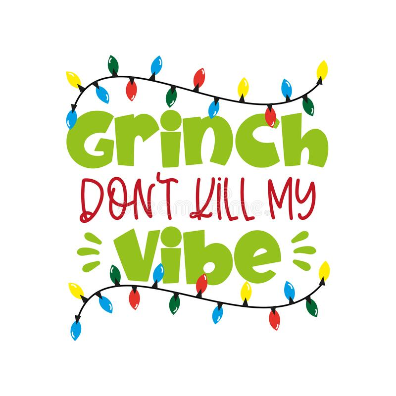 Free Grinch Don`t Kill My Vibe - Funny Christmas  Phrase . Royalty Free Stock Photography - 195184017