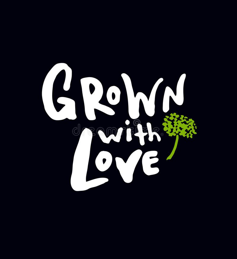 Grown with love. Hand written lettering poster. Design concept for eco food labels, farm markets, healthy food life style vector illustration