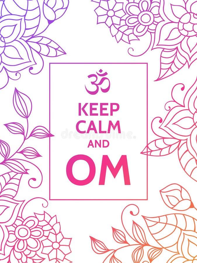 Guarde la calma y OM Cartel de motivación de la tipografía del mantra de OM en el fondo blanco con el estampado de flores colorid ilustración del vector