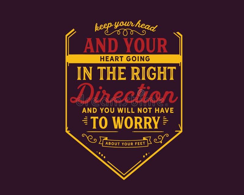 Guarde su cabeza y su corazón que va en la dirección correcta y usted no tendrán que preocuparse de sus pies libre illustration