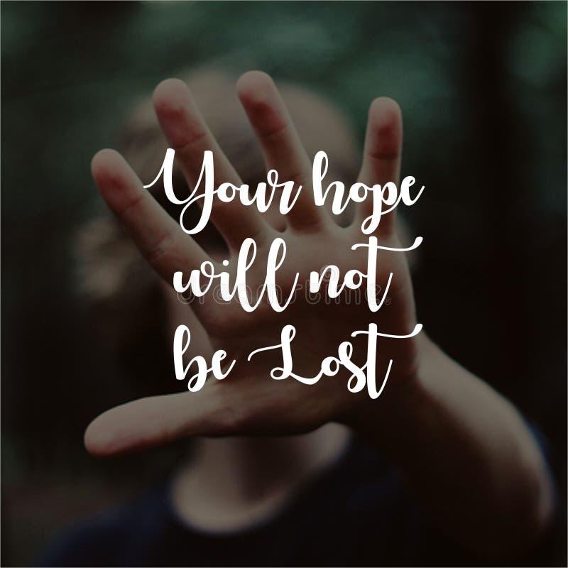 guillemet Votre espoir ne sera pas des citations perdues et des énonciations inspirées et de motivation au sujet de la vie, image stock