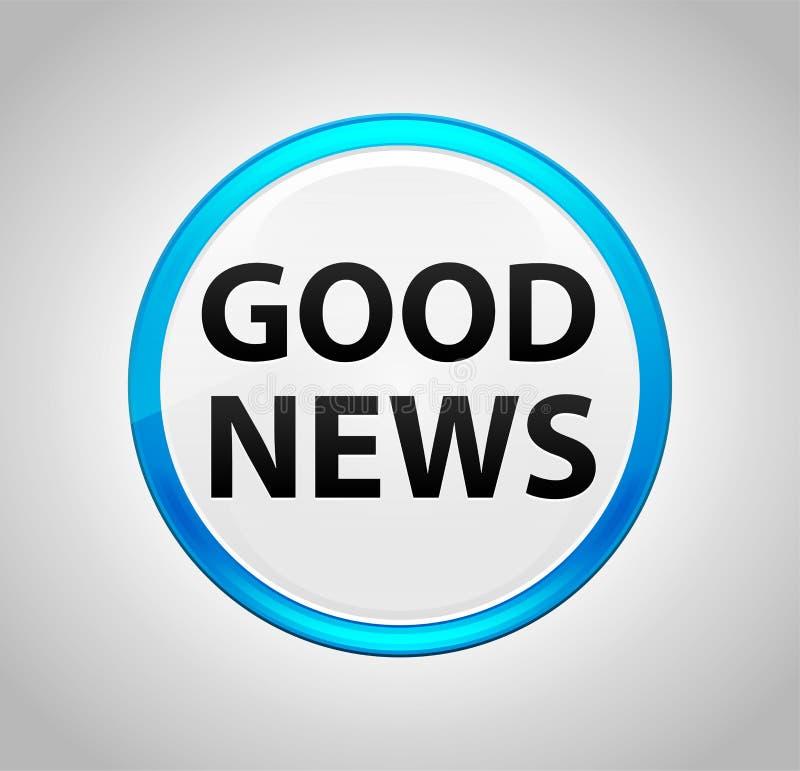 Gute Nachrichten-runder blauer Druckknopf lizenzfreie abbildung