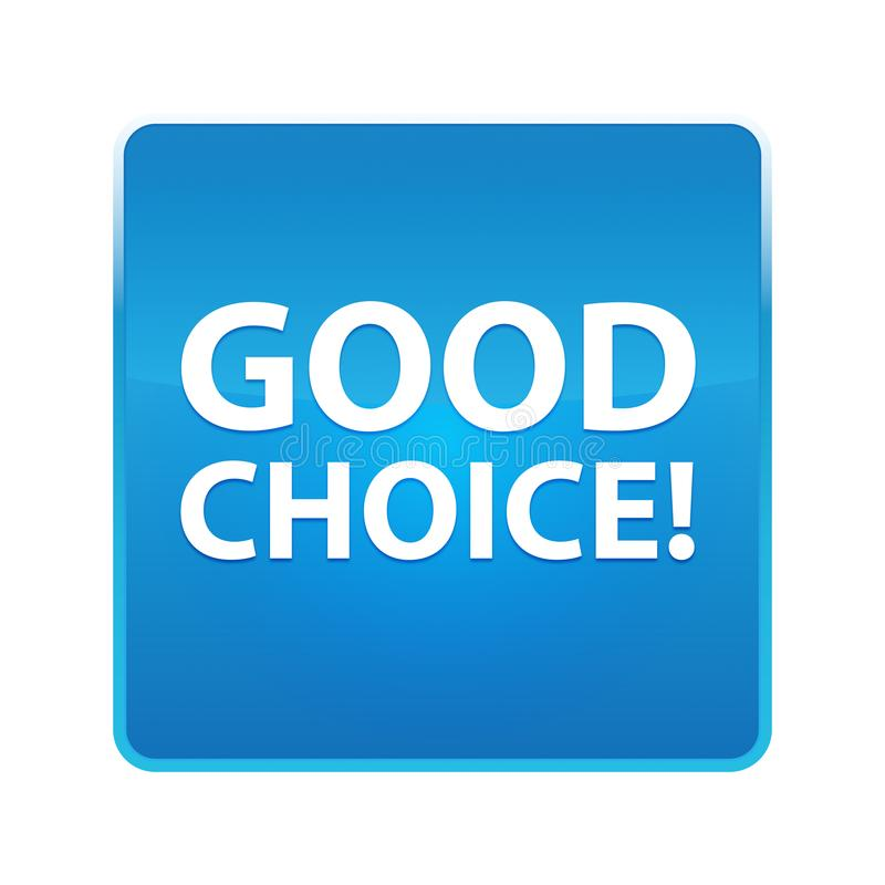 Gute Wahl! glänzender blauer quadratischer Knopf lizenzfreie abbildung