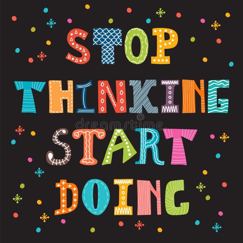 Hören Sie auf, das Anfangshandeln zu denken Inspirierend Zitat Motivschnitt stock abbildung