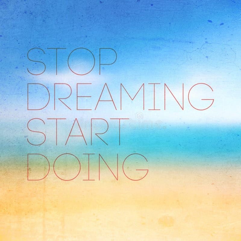 Hören Sie auf, den Anfang zu träumen, der Zitat-typografisches Plakat tut vektor abbildung