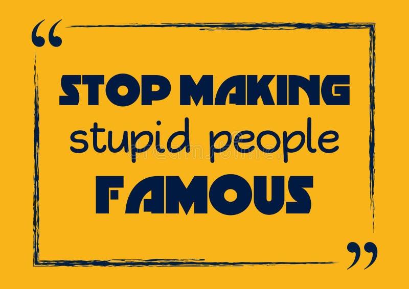 Hören Sie auf, dumme Leute berühmt zu machen Motivgeschäfts-Phrase Auch im corel abgehobenen Betrag stock abbildung