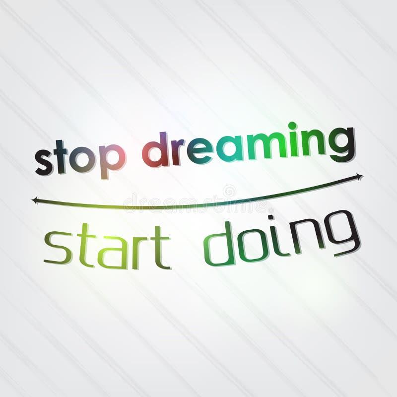 Hören Sie auf zu träumen Fangen Sie an zu tun lizenzfreie abbildung