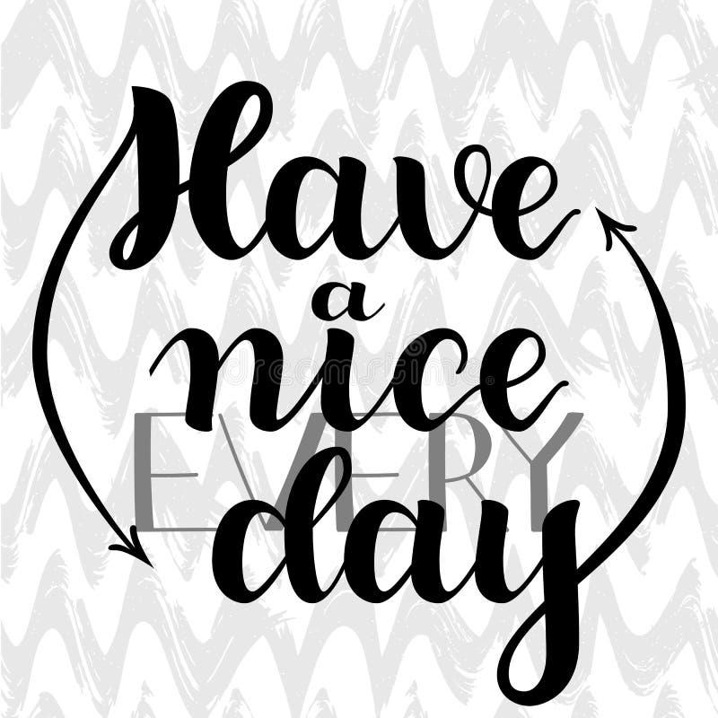 Ha ett trevligt varje dag Hand dragen kalligrafi på vit bakgrund Borstebokstäver, positiv hand dragit citationstecken vektor royaltyfri illustrationer