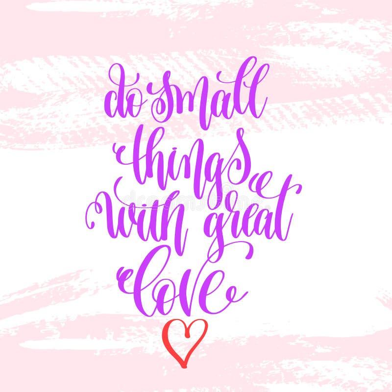 Haga las pequeñas cosas con gran amor - dé el cartel de las letras libre illustration