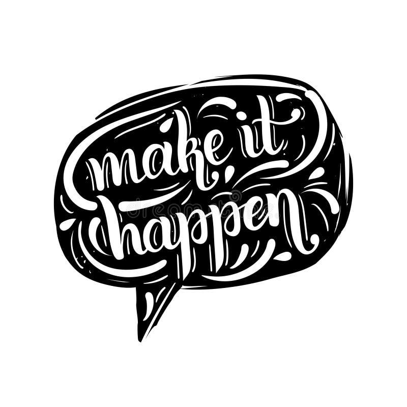 Haga que sucede cita inspirada en burbuja del discurso Diseño de la tipografía de las letras de la mano para el cartel, la impres ilustración del vector