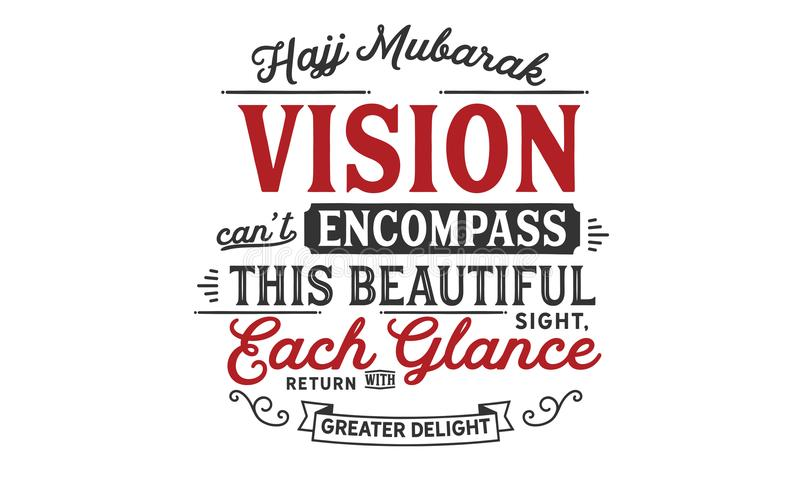 Hajj Mubarak – Vision can not encompass this beautiful sight, each glance return with greater delight. Quote illustration stock illustration