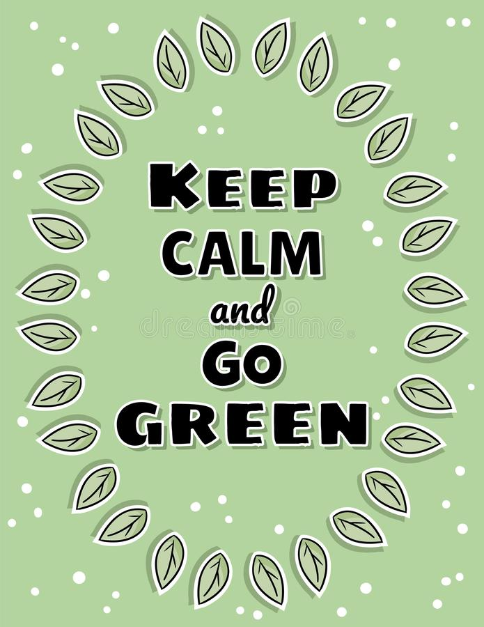 Halten Sie Ruhe und gehen Sie Plakat grünes Ökologische und Nullabfallmotivation Freundliches und Plastik-freies Leben Eco vektor abbildung