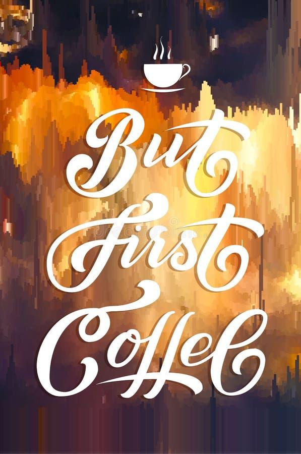 Hand dragen bokstäver - bara första kaffe På bakgrundstekniskt fel Elegant modern handskriven kalligrafi Vektorfärgpulver vektor illustrationer