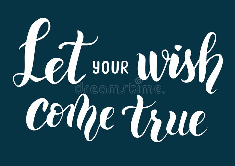 Hand drawn brush lettering of Let your wish come true. Hand drawn mobern brush calligraphy lettering of Let your wish come true on a dark blue background stock illustration