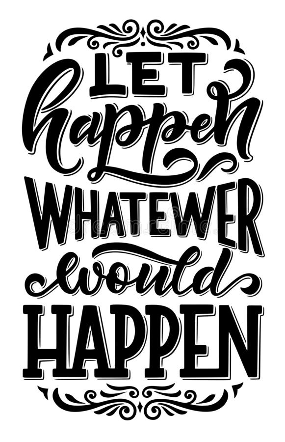 Let happen whatever happen quotation sign or wish. Hand drawn calligraphy, text of greeting card wishes. Vector let happen whatever happen lettering, inspiration vector illustration